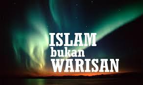 Agama islam bukan warisan